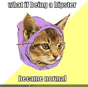 what if being a hipster  became normal