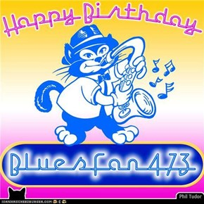 Happy Birthday BluesFan473 . . . . . . . . . . . . . . . . . . . . . . . . .
