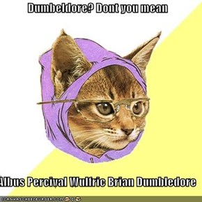 Dumbeldore? Dont you mean  Albus Percival Wulfric Brian Dumbledore
