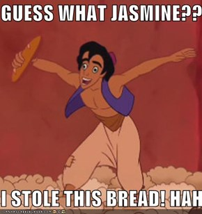 GUESS WHAT JASMINE???????  I STOLE THIS BREAD! HAHAHAHA