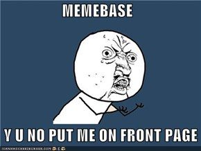 MEMEBASE   Y U NO PUT ME ON FRONT PAGE