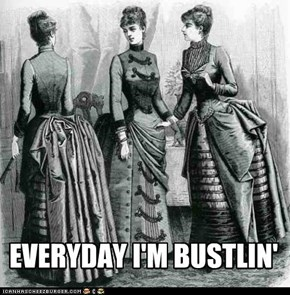 EVERYDAY I'M BUSTLIN'