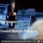So Hipster Owled Before Planking