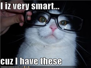 I iz very smart...  cuz I have these
