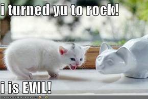 i turned yu to rock!  i is EVIL!