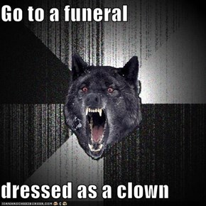 Go to a funeral  dressed as a clown