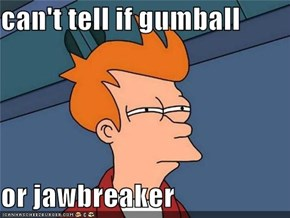 can't tell if gumball  or jawbreaker
