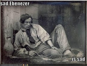 sad Ebenezer...  ...is sad