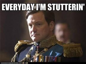Everyday I'm Stutterin'