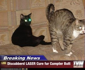 Breaking News - Discubberd LASER Cure fur Cumpter Butt