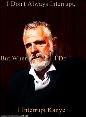 I Don't Always Interrupt,  But When               I Do I Interrupt Kanye
