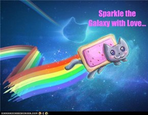 Sparkle the Galaxy with Love...