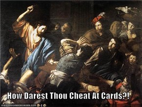 How Darest Thou Cheat At Cards?!