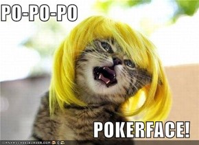 PO-PO-PO  POKERFACE!