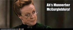 Ah's Munnerber McGurgleblurp!