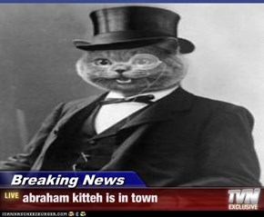 Breaking News - abraham kitteh is in town