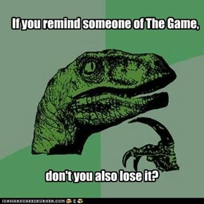 If you remind someone of The Game,