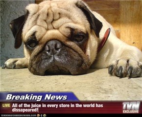 Breaking News - All of the juice in every store in the world has dissapeared!