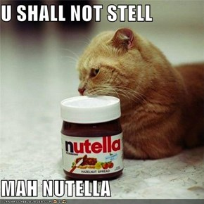U SHALL NOT STELL  MAH NUTELLA