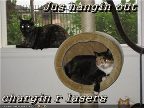 Jus hangin out  chargin r lasers