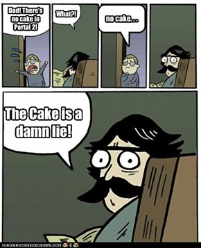 Dad! There's no cake in Portal 2!