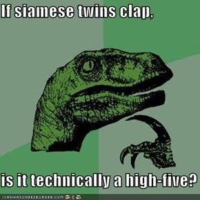 If siamese twins clap,  is it technically a high-five?