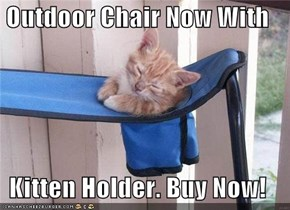 Outdoor Chair Now With  Kitten Holder. Buy Now!