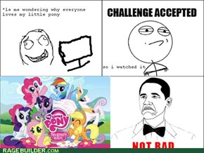 being a brony isnt that bad