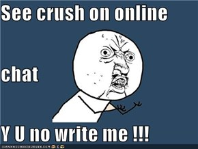 See crush on online  chat Y U no write me !!!