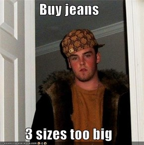 Buy jeans  3 sizes too big