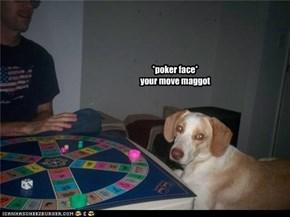 *poker face*your move maggot