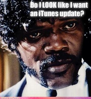 More Updates?! F**k Off, iTunes...