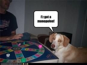 I'z got a monopolee!