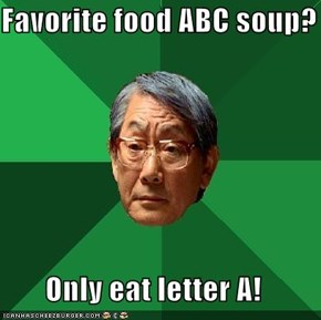 Favorite food ABC soup?  Only eat letter A!