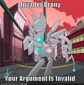 Invader Brony  Your Argument Is Invalid