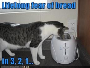 Lifelong fear of bread    in 3, 2, 1...