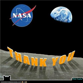 NASA. ... THANK YOU... for giving us 'Earth Rise' ... for making a better world for us to Live in... and for all the other things.  THANK YOU NASA . . . . . . . .
