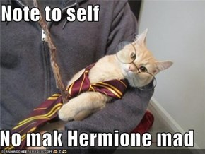 Note to self  No mak Hermione mad