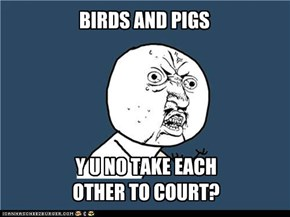 The pigs would probably get the death sentence and the bird sent to Guantanamo Bay