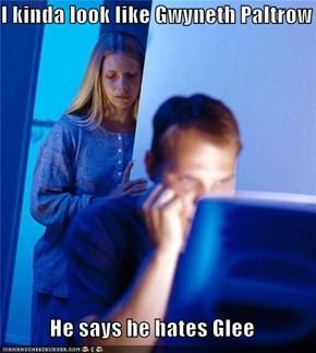 I kinda look like Gwyneth Paltrow  He says he hates Glee