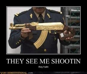 THEY SEE ME SHOOTIN