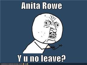 Anita Rowe  Y u no leave?
