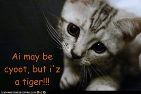 Ai may be cyoot, but i'z a tiger!!!