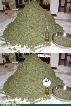 At least I have a mound of cannabis...