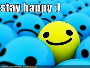 stay happy ;)