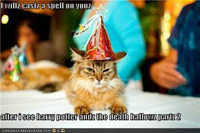 I willz castz a spell on youz  after i see harry potter andz the death hallowz partz 2