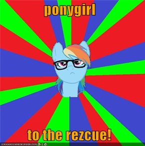 ponygirl  to the rezcue!