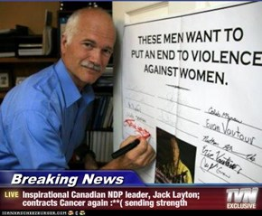 Breaking News - Inspirational Canadian NDP leader, Jack Layton; contracts Cancer again :**( sending strength