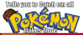 Still Trying To Catch 'Em All?
