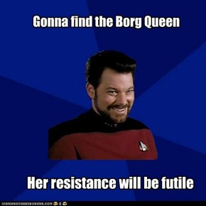 Gonna find the Borg Queen